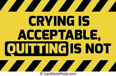 Crying is acceptable sign yellow with stripes, road sign...