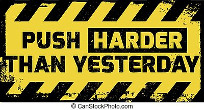 Push harder than yesterday sign yellow with stripes, road...