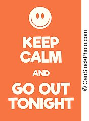 Keep Calm and go out tonight poster. Adaptation of the...