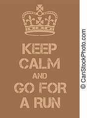 Keep Calm and go for a run poster. Adaptation of the famous...