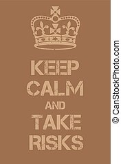 Keep Calm and Take Risks poster Adaptation of the famous...