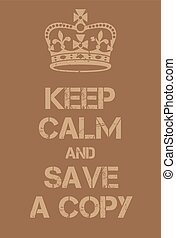 Keep Calm and Save a copy poster. Adaptation of the famous...