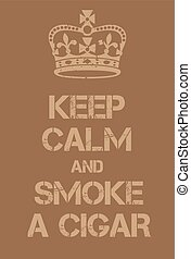 Keep Calm and smoke a cigar poster. Adaptation of the famous...