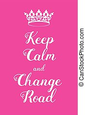 Keep Calm and Change Road poster. Adaptation of the famous...