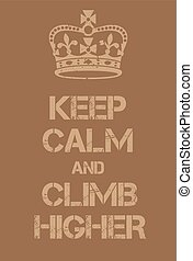Keep Calm and Climb higher poster Adaptation of the famous...