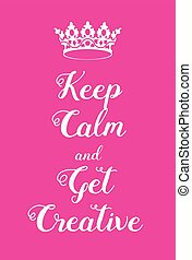 Keep Calm and Get creative poster Adaptation of the famous...