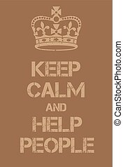 Keep Calm and Help People poster Adaptation of the famous...