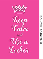 Keep Calm and use a locker poster Adaptation of the famous...
