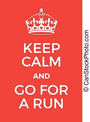 Keep Calm and go for a run poster Adaptation of the famous...