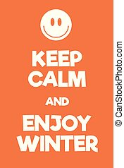 Keep Calm and enjoy winter poster Adaptation of the famous...