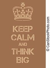 Keep Calm and Think big poster. Adaptation of the famous...