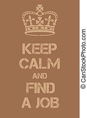 Keep Calm and find a job poster Adaptation of the famous...