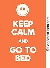 Keep Calm and go to bed poster. Adaptation of the famous...