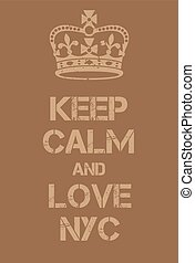 Keep Calm and love New York City poster. Adaptation of the...