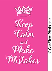 Keep Calm and make mistakes poster. Adaptation of the famous...