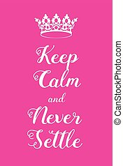 Keep Calm and Never Settle poster. Adaptation of the famous...