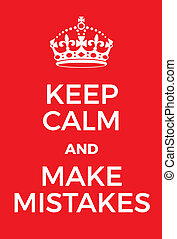 Keep Calm and make mistakes poster Adaptation of the famous...