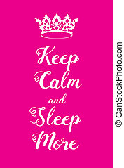 Keep Calm and Sleep More poster. Adaptation of the famous...