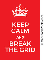 Keep Calm and Break the grid poster. Adaptation of the...