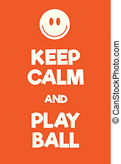 Keep Calm and Play Ball poster. Adaptation of the famous...