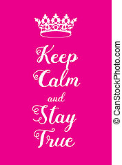 Keep Calm and Stay True poster. Adaptation of the famous...