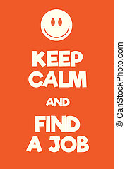 Keep Calm and find a job poster. Adaptation of the famous...