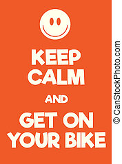 Keep Calm and get on your bike poster. Adaptation of the...