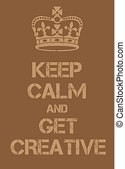 Keep Calm and Get creative poster. Adaptation of the famous...