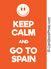 Keep Calm and go to Spain poster. Adaptation of the famous...