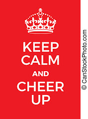 Keep Calm and Cheer up poster. Adaptation of the famous...