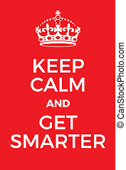 Keep Calm and Get Smarter poster Adaptation of the famous...