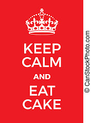Keep Calm and Eat Cake poster. Adaptation of the famous...