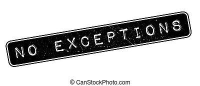 No exceptions rubber stamp on white. Print, impress,...