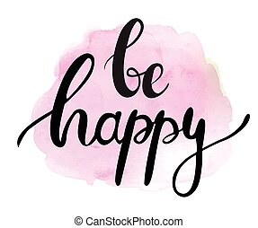 Be happy Ink painted phrase Lettering on watercolor pink...