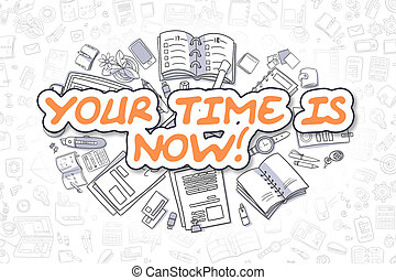 Your Time Is Now - Doodle Orange Text. Business Concept. -...