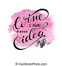 Wine is always a good idea. Hand lettering typography...