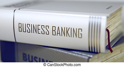 Book Title on the Spine - Business Banking. 3D. - Book Title...