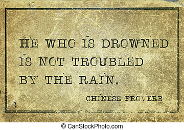drowned CP - He who is drowned is not troubled by the rain -...