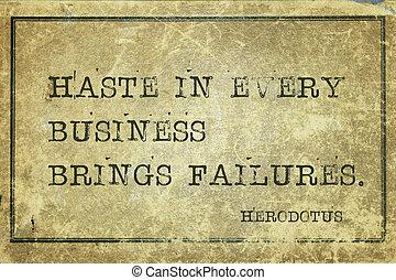 haste Herodotus - Haste in every business brings failures -...