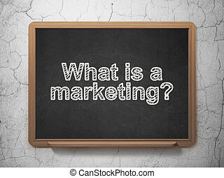 Marketing concept: What is a Marketing? on chalkboard background