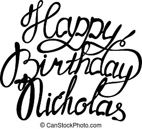 Happy birthday Nicholas lettering - Vector happy birthday...