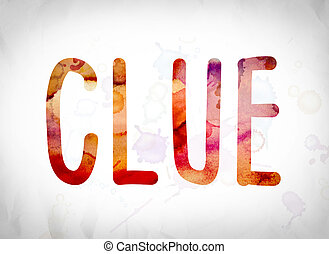 "Clue Concept Watercolor Word Art - The word ""Clue"" written..."