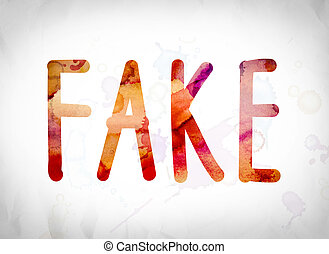 """Fake Concept Watercolor Word Art - The word """"Fake"""" written..."""