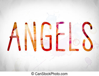 "Angels Concept Watercolor Word Art - The word ""Angels""..."