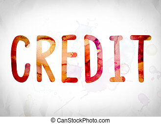 "Credit Concept Watercolor Word Art - The word ""Credit""..."