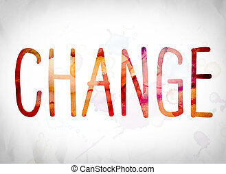 "Change Concept Watercolor Word Art - The word ""Change""..."