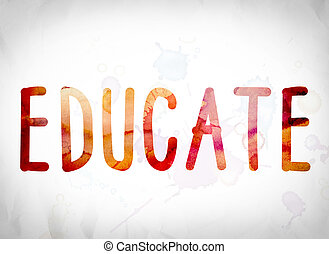 Educate Concept Watercolor Word Art - The word Educate...