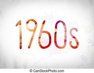 """1960s Concept Watercolor Word Art - The word """"1960s"""" written..."""