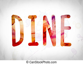 """Dine Concept Watercolor Word Art - The word """"Dine"""" written..."""