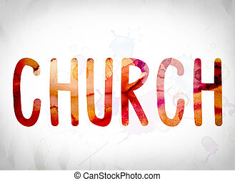 "Church Concept Watercolor Word Art - The word ""Church""..."
